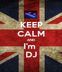 KEEP CALM AND I'm  DJ - Personalised Poster A1 size
