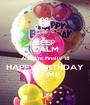 KEEP CALM AND I'm Finally 18 HAPPY BIRTHDAY TO ME - Personalised Poster A1 size