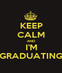 KEEP CALM AND I'M GRADUATING - Personalised Poster A1 size