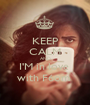 KEEP CALM AND I'M in love  with F6om  - Personalised Poster A1 size