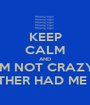 KEEP CALM AND I'M NOT CRAZY, MY MOTHER HAD ME TESTED - Personalised Poster A1 size