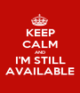 KEEP CALM AND I'M STILL AVAILABLE - Personalised Poster A1 size