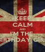 KEEP CALM AND I'M THE  BIRTHDAY GIRL - Personalised Poster A1 size