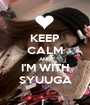 KEEP CALM AND I'M WITH SYUUGA - Personalised Poster A1 size