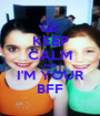 KEEP CALM AND I'M YOUR BFF - Personalised Poster A1 size