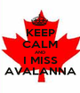 KEEP CALM AND I MISS AVALANNA - Personalised Poster A1 size