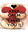 KEEP CALM AND I MISS YOU :'( - Personalised Poster A1 size
