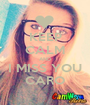 KEEP CALM AND I MISS YOU CARO - Personalised Poster A1 size