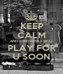 KEEP CALM AND I PROMISE I WILL  PLAY FOR  U SOON - Personalised Poster A1 size