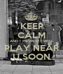 KEEP CALM AND I PROMISE I WILL  PLAY NEAR  U SOON - Personalised Poster A1 size