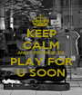 KEEP CALM AND I PROMISE TO  PLAY FOR  U SOON - Personalised Poster A1 size