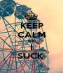 KEEP CALM AND I SUCK  - Personalised Poster A1 size