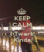 KEEP CALM AND I Twerk Kinda - Personalised Poster A1 size