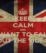 KEEP CALM AND I WANT TO FALL OUT THE VIDEO - Personalised Poster A1 size