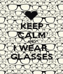 KEEP CALM AND I WEAR  GLASSES - Personalised Poster A1 size
