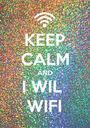 KEEP CALM AND I WIL  WIFI - Personalised Poster A1 size