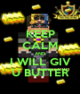 KEEP CALM AND I WILL GIV U BUTTER - Personalised Poster A1 size