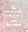 keep calm  and I will remember you forever - Personalised Poster A1 size