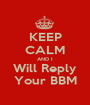 KEEP CALM AND I Will Reply Your BBM - Personalised Poster A1 size