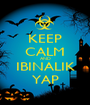 KEEP CALM AND IBINALIK YAP - Personalised Poster A1 size