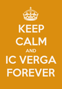 KEEP CALM AND IC VERGA FOREVER - Personalised Poster A1 size