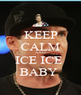 KEEP CALM AND ICE ICE  BABY  - Personalised Poster A1 size