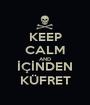 KEEP CALM AND İÇİNDEN KÜFRET - Personalised Poster A1 size