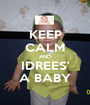 KEEP CALM AND IDREES' A BABY - Personalised Poster A1 size