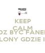 KEEP CALM AND IDZ BYC FANEM BARCELONY GDZIE INDZIEJ - Personalised Poster A1 size