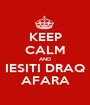 KEEP CALM AND IESITI DRAQ AFARA - Personalised Poster A1 size