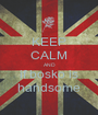 KEEP CALM AND if bosko is handsome - Personalised Poster A1 size