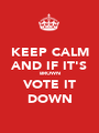 KEEP CALM AND IF IT'S BROWN VOTE IT DOWN - Personalised Poster A1 size