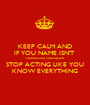 KEEP CALM AND IF YOU NAME ISN'T  HERMIONE GRANGER STOP ACTING LIKE YOU KNOW EVERYTHING - Personalised Poster A1 size