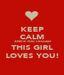KEEP CALM  AND IF YOU TAGGED THIS GIRL LOVES YOU! - Personalised Poster A1 size