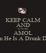 KEEP CALM AND IGNORE AMOL *When He Is A Drunk Down* - Personalised Poster A1 size