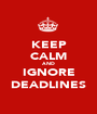 KEEP CALM AND IGNORE DEADLINES - Personalised Poster A1 size