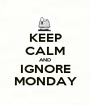 KEEP CALM AND IGNORE MONDAY - Personalised Poster A1 size