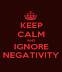 KEEP CALM AND IGNORE NEGATIVITY - Personalised Poster A1 size
