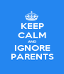 KEEP CALM AND IGNORE PARENTS - Personalised Poster A1 size