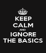 KEEP CALM AND  IGNORE THE BASICS - Personalised Poster A1 size