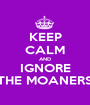 KEEP CALM AND IGNORE THE MOANERS - Personalised Poster A1 size