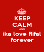 KEEP CALM AND ika love Rifal forever - Personalised Poster A1 size