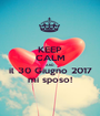 KEEP CALM AND il 30 Giugno 2017 mi sposo! - Personalised Poster A1 size