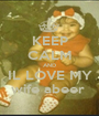 KEEP CALM AND IL LOVE MY wife abeer  - Personalised Poster A1 size