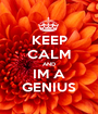 KEEP CALM AND IM A GENIUS - Personalised Poster A1 size