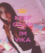 KEEP CALM AND IM VIKA - Personalised Poster A1 size