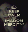 KEEP CALM AND IMADOM MERCIT*-* - Personalised Poster A1 size