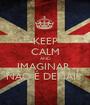 KEEP CALM AND IMAGINAR  NÃO É DEMAIS  - Personalised Poster A1 size
