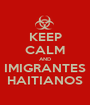 KEEP CALM AND IMIGRANTES HAITIANOS - Personalised Poster A1 size