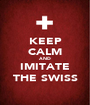 KEEP CALM AND IMITATE THE SWISS - Personalised Poster A1 size